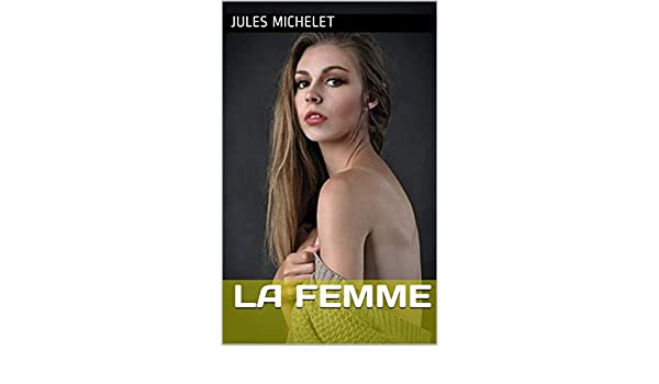 Amazon.com: La Femme (French Edition) eBook: Jules Michelet ...