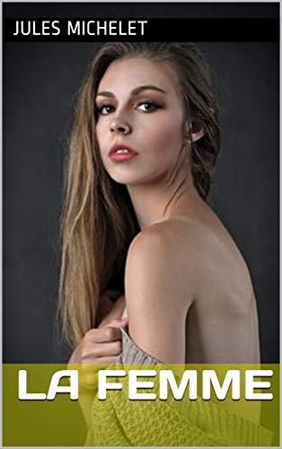 Amazon.com: La Femme (French Edition) eBook: Jules Michelet ...