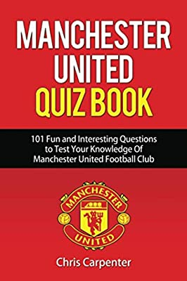 Manchester United Quiz Book: 101 Questions about Man Utd