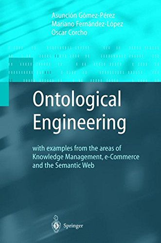 Ontological Engineering: with examples from the areas of Knowledge Management, e-Commerce and the Semantic Web. First Ed