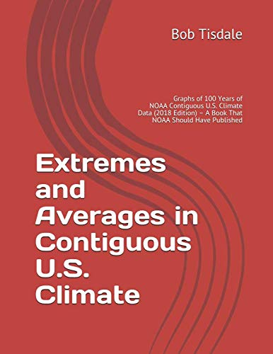 Extremes and Averages in Contiguous U.S. Climate: Graphs of 100 Years of NOAA Contiguous U.S. Climate Data (2018 Edition) - A Book That NOAA Should Have -