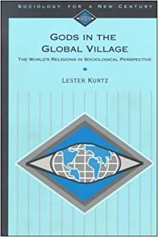 Gods in the Global Village: The World's Religions in Sociological Perspective (Sociology for a New Century Series) by Lester R. (Ray) Kurtz (1995-03-06)