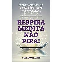 Respira, Medita, Não Pira!: Meditação para Concurseiros Estressados (Portuguese Edition)