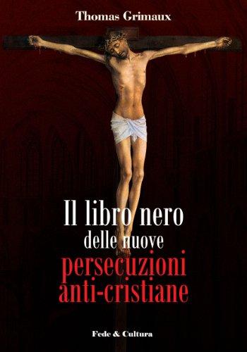 Il libro nero delle nuove persecuzioni anti-cristiane (Collana Storica Vol. 17) (Italian Edition)