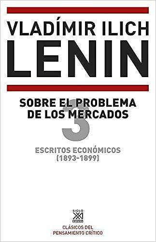 Escritos económicos 1893-1899 3. Sobre el problema de los mercados: 1211 Siglo XXI de España General: Amazon.es: Lenin, Vladimir Illich: Libros