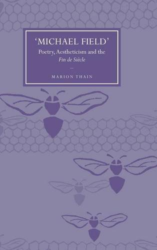 'Michael Field': Poetry, Aestheticism and the Fin de Siècle (Cambridge Studies in Nineteenth-Century Literature and Culture)