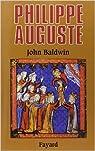 PHILIPPE AUGUSTE ET SON GOUVERNEMENT. Les fondations du pouvoir royal en France au Moyen Age de John Baldwin ( 4 juin 1991 ) par Baldwin