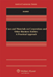 Cases and Materials on Corporations and Other Business Entities: A Practical Approach (Aspen Casebook)