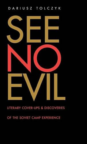 See No Evil: Literary Cover-Ups and Discoveries of the Soviet Camp Experience (Russian Literature and Thought Series)