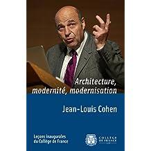 Architecture, modernité, modernisation: Leçon inaugurale prononcée le jeudi 21mai2014 (Leçons inaugurales)