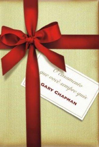 Casamento que Você Sempre Quis, O - CHAPMAN , GARY