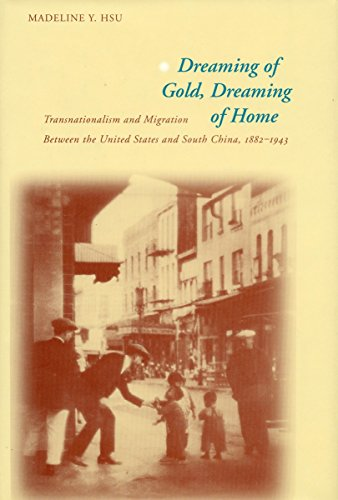 Dreaming of Gold, Dreaming of Home: Transnationalism and Migration Between the United States and South China, 1882-1943
