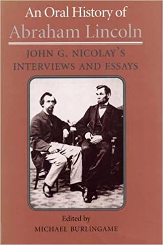 Independence Day Essay In English An Oral History Of Abraham Lincoln John G Nicolays Interviews And Essays  Michael Burlingame  Amazoncom Books Mental Health Essays also My Mother Essay In English An Oral History Of Abraham Lincoln John G Nicolays Interviews And  Essay About Science And Technology