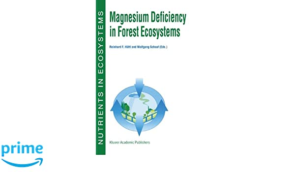 Magnesium Deficiency in Forest Ecosystems (Nutrients in Ecosystems): Reinhard F. Hüttl, Wolfgang W. Schaaf: 9789401062725: Amazon.com: Books
