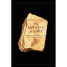 By Bruce G Sanguin - The Advance of Love: Reading the BIble with An Evolutionary Heart