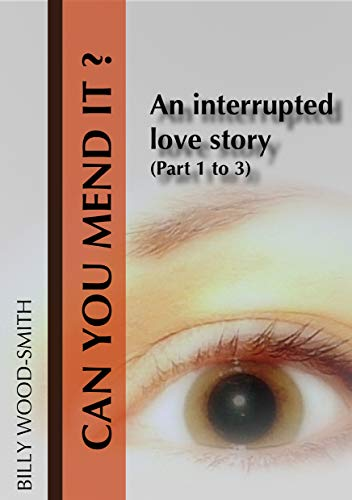 Can You Mend It?: An interrupted love story (Parts 1-3) (CYMI Book 4) (Billy Wood Smith)