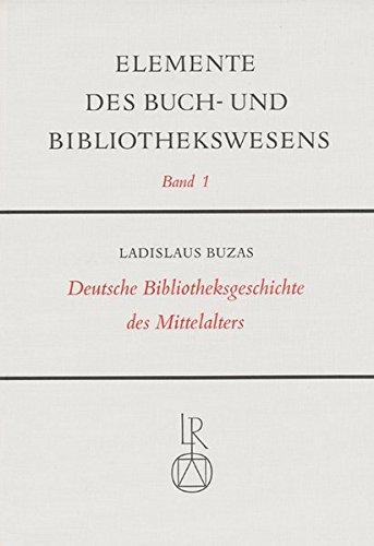 Deutsche Bibliotheksgeschichte des Mittelalters (Elemente des Buch- und Bibliothekswesens, Band 1) Taschenbuch – 31. Dezember 1975 Ladislaus Buzás Ludwig Reichert 3920153480 145946