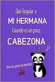 Que Regalar a MI HERMANA cuando es un poco CABEZONA (Pero le quiero un montón): Regalo para una Hermana Mayor o Menor ~~ Idea de regalo Original y ... de lineas decorado 110 páginas para Mujer