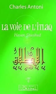 Voie de l Itlaq Hasan Shushud, (la) par Charles Antoni