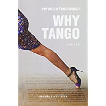 Why Tango: Essays on learning, dancing and living tango argentino
