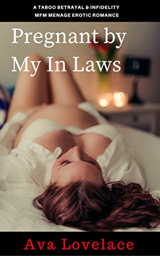 Pregnant By My In Laws: A Taboo Betrayal & Infidelity MFM Ménage Erotic Romance