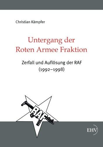 Untergang der Roten Armee Fraktion: Zerfall und Aufloesung der RAF (1992-1998)