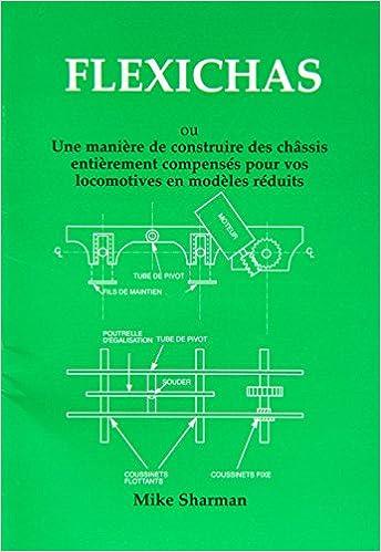 En ligne téléchargement gratuit Flexichas: Ou une Maniere de Construire des Chassis Entierement Compenses pour vos Locomotives en Modeles Reduits pdf, epub ebook