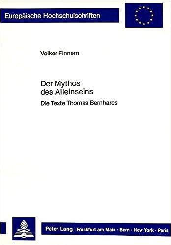 Der Mythos Des Alleinseins: Die Texte Thomas Bernhards (Europaeische Hochschulschriften / European University Studie) by Volker Finnern (1987-08-06)