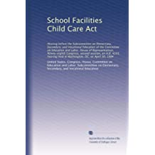 School Facilities Child Care Act: Hearing before the Subcommittee on Elementary, Secondary, and Vocational Education...