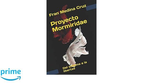 Proyecto Mormiridae: Del sistema a la libertad: Amazon.es: Francisco ...