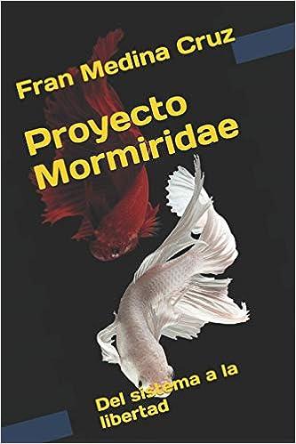 Proyecto Mormiridae: Del sistema a la libertad (Spanish Edition) (Spanish)