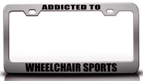 ADDICTED TO WHEELCHAIR SPORTS Hobies Sports Steel Metal License Plate Frame Ch#53