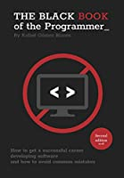 The Black Book of the Programmer: How to develop a successful career developing software and how to avoid common mistakes Front Cover