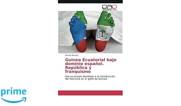 Guinea Ecuatorial bajo dominio español. República y franquismo: Del escándalo Nombela a la introducción del fascismo en el golfo de Guinea (Spanish ...