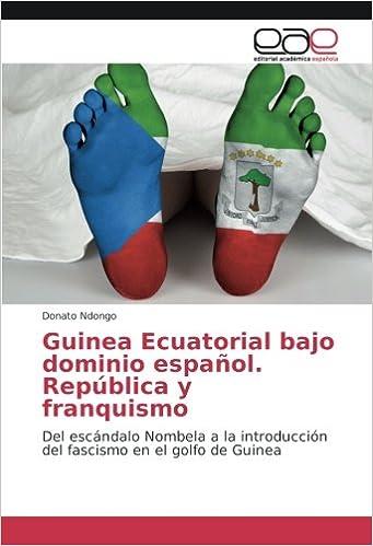 Guinea Ecuatorial bajo dominio español. República y franquismo: Del escándalo Nombela a la introducción del fascismo en el golfo de Guinea: Amazon.es: ...