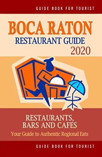 Boca Raton Restaurant Guide 2020: Your Guide to Authentic Regional Eats in Boca Raton, Florida (Restaurant Guide 2020) (Boca Raton)
