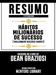 Resumo Estendido: Hábitos Milionários De Sucesso (Millionaire Success Habits): Baseado No Livro De Dean Grazio