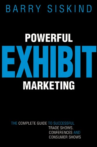 Download Powerful Exhibit Marketing: The Complete Guide to Successful Trade Shows, Conferences, and Consumer Shows Pdf