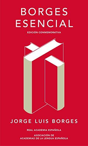 Borges esencial. Edicion Conmemorativa / Essential Borges: Commemorative Edition (Real Academia Espanola) (Spanish Edition)