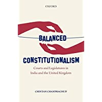 Balanced Constitutionalism: Courts and Legislatures in India and the United Kingdom (OISI)
