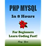 PHP: MySQL in 8 Hours, For Beginners, Learn PHP MySQL Fast! Hands-On Projects! Learn PHP MySQL Programming Language with Hands-On Projects in Easy Steps, A Beginner's Guide. Start Coding Today!