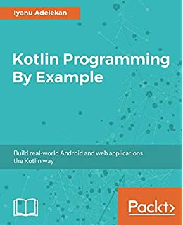 Kotlin Programming Cookbook: Explore more than 100 recipes that show