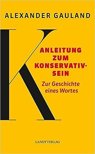Anleitung zum Konservativsein: Zur Geschichte eines Wortes Landt ...