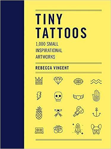 Tiny Tattoos: 1,000 Small Inspirational Artworks