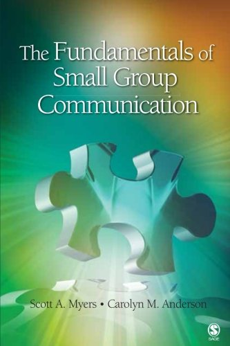 The Fundamentals of Small Group Communication by Myers Scott A Anderson Carolyn M