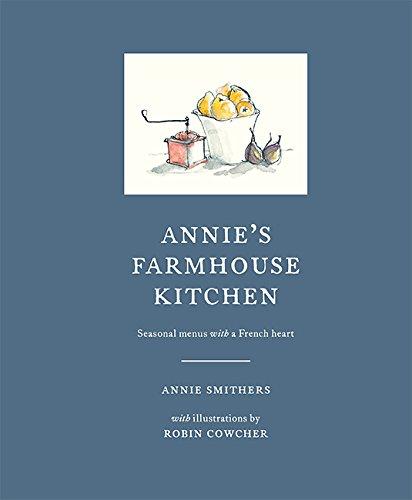 Annie's Farmhouse Kitchen: Seasonal Menus with a French Heart