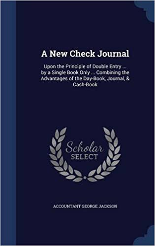 Book A New Check Journal: Upon the Principle of Double Entry ... by a Single Book Only ... Combining the Advantages of the Day-Book, Journal, and Cash-Book
