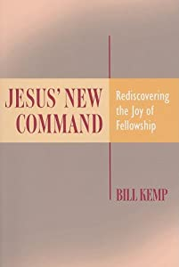 Jesus' New Command: Rediscovering the Joy of Fellowship