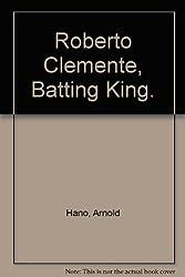 Roberto Clemente, Batting King.