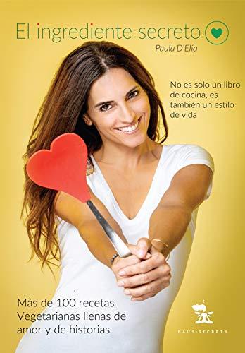 El Ingrediente Secreto: Desde mi corazón hacia tu cocina (Spanish Edition) (Recetas De Comida Saludable Para La Familia)